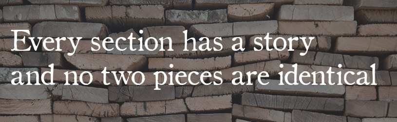 Every section has a story and no two pieces are identical