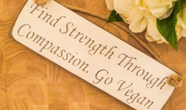 Vegan Wall Plaque - Find Strength Through Compassion. Go Vegan
