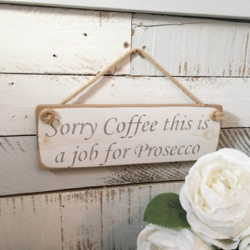 Wall Plaque - Sorry Coffee this is a job for Prosecco